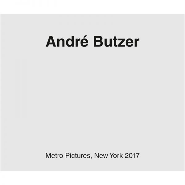 ANDRE BUTZER   Metro Pictures